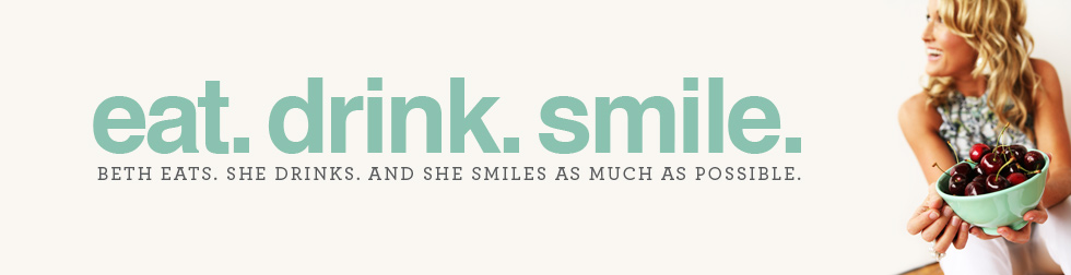Eat. Drink. Smile. - Beth Eats. She Drinks. And she smiles as much as possible.